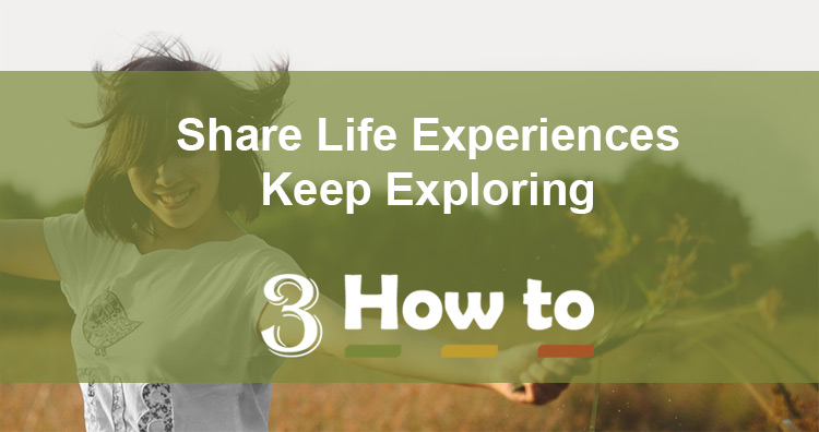 About 3 How to - Share life experiences and keep exploring.
